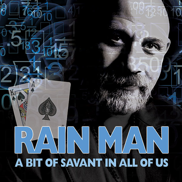 RAIN MAN — A BIT OF SAVANT IN ALL OF US
