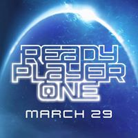 READY PLAYER ONE Coming to theaters March 29