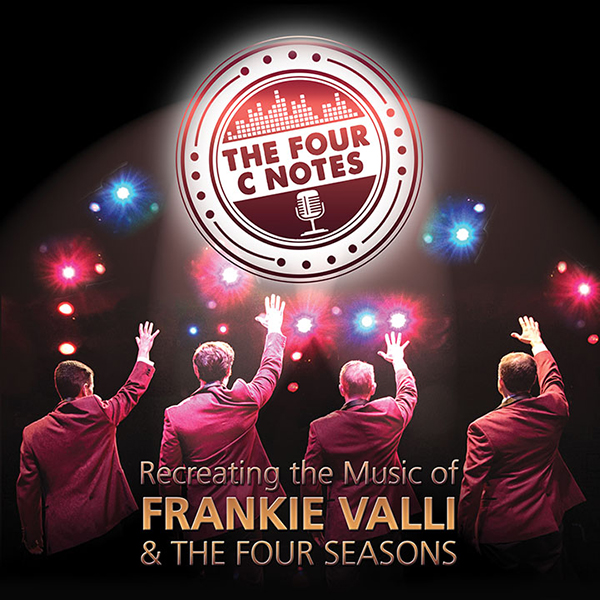 THE FOUR C NOTES – RECREATING THE MUSIC OF FRANKIE VALLI AND THE FOUR SEASONS